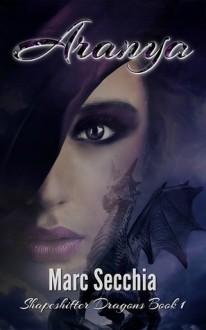 Aranya (Shapeshifter Dragons, #1) - Marc Secchia