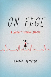 On Edge: A Journey Through Anxiety - Andrea Petersen