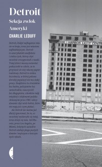 Detroit. Sekcja zwłok Ameryki - Charlie LeDuff,Iga Noszczyk