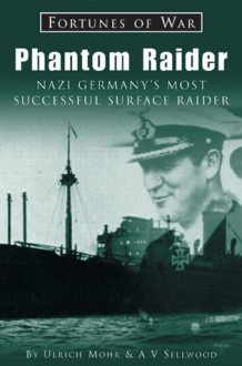 Phantom Raider: Nazi Germany's Most Successful Surface Raider - Ulrich Mohr, A.V. Sellwood