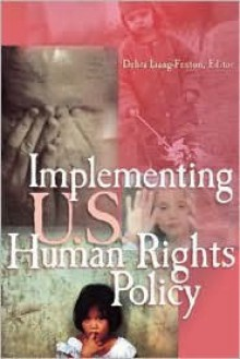 Implementing U.S. Human Rights Policy: Agendas, Policies, and Practices - Debra Liang-Fenton, United States Institute of Peace Staff