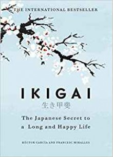 Ikigai: The Japanese Secret to a Long and Happy Life - Francesc Miralles,Hector Garcia-Molina,Marisa Martinez Abad,Heather Cleary