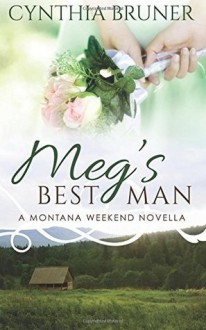 Meg's Best Man: A Montana Weekend Novella - Cynthia Bruner
