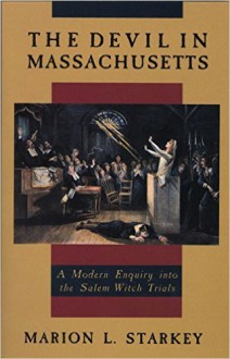 The Devil in Massachusetts: A Modern Enquiry Into the Salem Witch Trials - Marion Lena Starkey