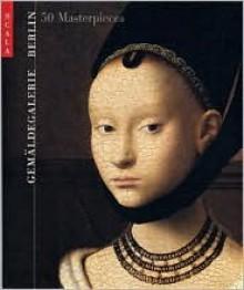 Gemaldegalerie, Berlin: 50 Masterpieces - Jan Kelch