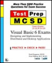Test Prep MCSD: Visual Basic 6 Exams : Covers Exams 70-175 & 70-176 - David Panagrosso, Owen Williams
