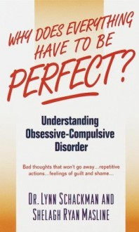 Why Does Everything Have to Be Perfect? Understanding Obsessive-Compulsive Disorder (The Dell Guides for Mental Health) - Lynn Shackman, Roger Granet, Shelagh Masline, Lynn Schackman