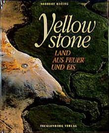 Yellowstone: [Land Aus Feuer Und Eis] - Norbert Rosing