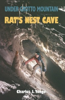 Under Grotto Mountain: Rat's Nest Cave - Charles J. Yonge
