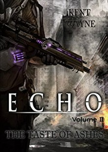Echo Volume 2: The Taste of Ashes - Kent Wayne