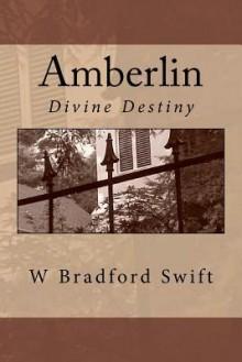 Amberlin: Divine Destiny - W Bradford Swift