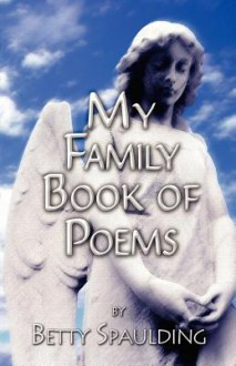 My Family Book of Poems - Betty Spaulding