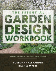 The Essential Garden Design Workbook: Completely Revised and Expanded Third Edition - Rosemary Alexander,Rachel Myers
