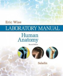 Lab Manual to accompany Saladin's Human Anatomy - Eric Wise