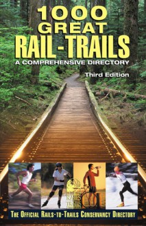 1000 Great Rail-Trails, 3rd: A Comprehensive Directory - Rails-to-Trails Conservancy