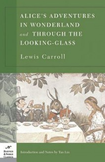 Alice's Adventures in Wonderland and Through the Looking Glass (Barnes & Noble Classics Series) - Lewis Carroll, Tan Lin