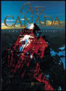 Over Canada: An Aerial Adventure - Rosemary Neering, Bruce Obee