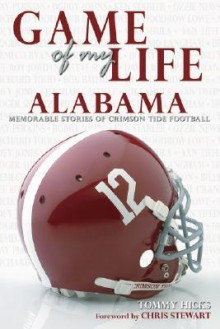 Game of My Life Alabama: Memorable Stories of Crimson Tide Football - Tommy Hicks