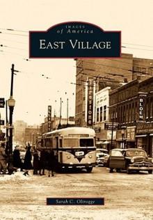 East Village, Iowa (Images of America Series) - Sarah C. Oltrogge