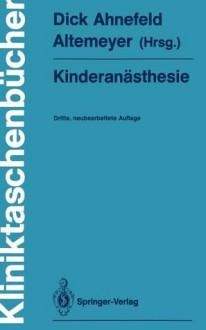 Kinderanästhesie - Wolfgang Dick, Friedrich W. Ahnefeld, K.-H. Altemeyer, T. Fösel, Karl-Heinz Altemeyer, K.D. Bachmann, U. Bauer-Miettinen, P. Dangel, H. Darius, J. Hausdörfer, J. Holzki, G. Jorch, U. Kleinheisterkamp, G. Kraus, F.J. Kretz, R. Ließem-Sachse, K. Mantel