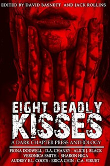 Eight Deadly Kisses: A Dark Chapter Press Anthology - Erica Chin, Audrey E.L. Coots, C.A. Viruet, Alice J. Black, Sharon L Higa, Fiona Dodwell, D.A. Chaney, David Basnett, Veronica Smith, Jack Rollins
