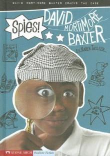 Spies: David Mortimore Baxter Cracks the Case - Karen Tayleur, Brann Garvey