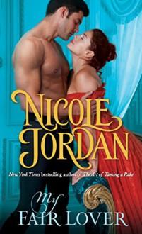 My Fair Lover: A Legendary Lovers Novel - Nicole Jordan