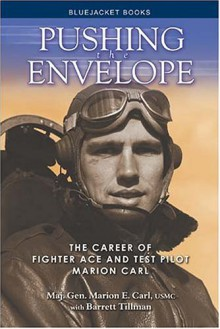 Pushing the Envelope: The Career of Fighter Ace and Test Pilot Marion Carl - Marion E. Carl,Barrett Tillman