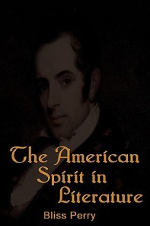 The American Spirit in Literature: Chronicles of America Series; V. 34 - Perry Bliss