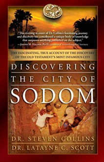 Discovering the City of Sodom: The Fascinating, True Account of the Discovery of the Old Testament's Most Infamous City - Steven Collins Phd,Latayne C. Scott