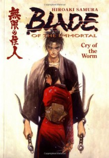 Blade of the Immortal, Volume 2: Cry of the Worm - Hiroaki Samura,Dana Lewis,Toren Smith