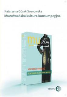Muzułmańska kultura konsumpcyjna - Katarzyna Górak-Sosnowska