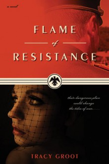 Flame of Resistance - Tracy Groot
