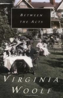 Between the Acts - Virginia Woolf
