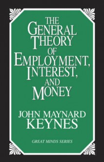 The General Theory of Employment, Interest, and Money - John Maynard Keynes