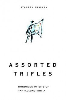 Assorted Trifles: Thousands of Tantalizing Trivia Tidbits - Stanley Newman
