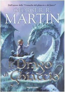 Il Drago Di Ghiaccio - George R.R. Martin, L. Enoch, Giusi Valent