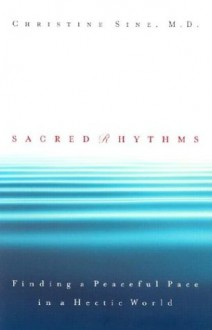 Sacred Rhythms: Finding a Peaceful Pace in a Hectic World - Christine Sine