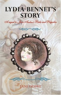 Lydia Bennet's Story: A Sequel to Jane Austen's Pride and Prejudice - Jane Odiwe