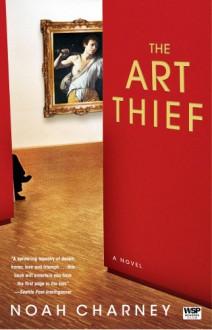 The Art Thief: A Novel - Noah Charney