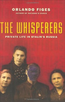 The Whisperers: Private Life in Stalin's Russia - Orlando Figes