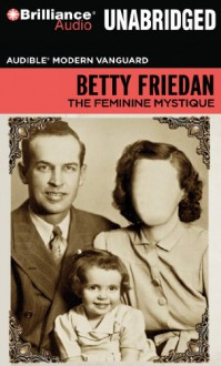 The Feminine Mystique (Audible Modern Vanguard) - Betty Friedan,Parker Posey