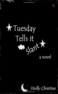 Tuesday Tells it Slant - Holly Christine