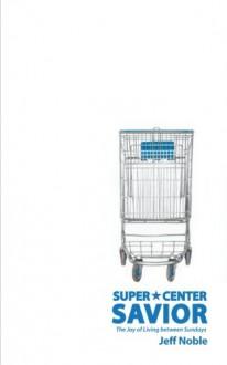 Super Center Savior - Jeff Noble