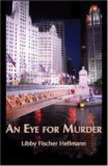 An Eye for Murder: An Ellie Foreman Mystery - Libby Fischer Hellmann