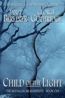 Child of the Light (Madagascar Manifesto #1) - Janet Berliner, George Guthridge