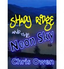 Shady Ridge and the Neon Sky - Chris Owen