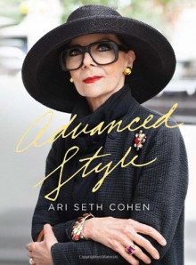 Advanced Style - Ari Seth Cohen, Maira Kalman, Dita Von Teese