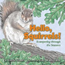 Hello, Squirrels!: Scampering Through the Seasons - Linda Glaser, Gay W. Holland