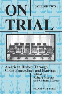 On Trial: American History Through Court Proceedings and Hearings - Anthony Marcus